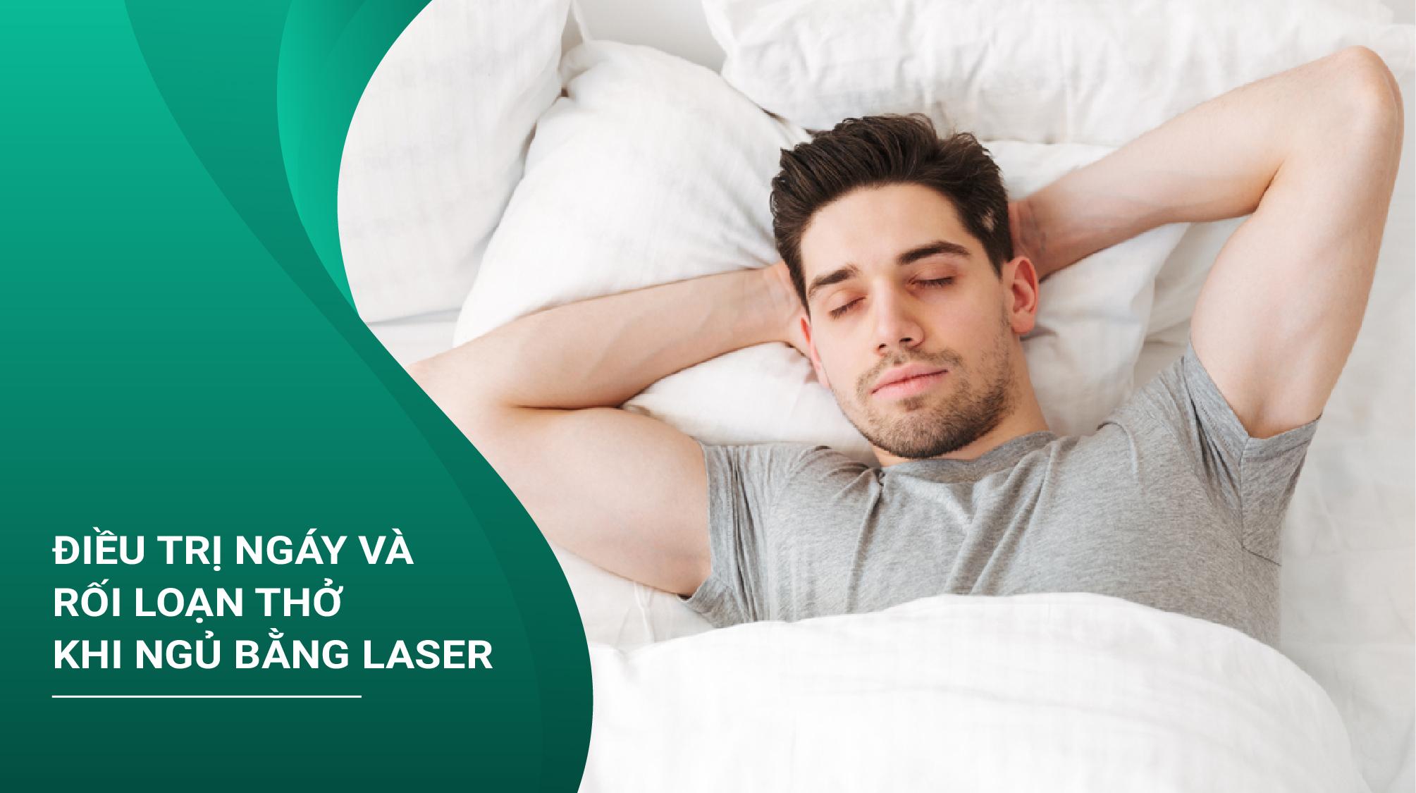 Điều Trị Ngáy Và Rối Loạn Thở Khi Ngủ Bằng Laser